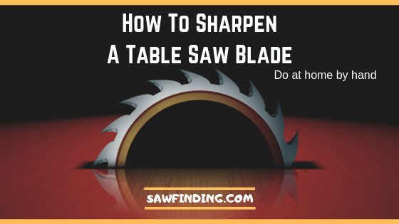 How To Sharpen A Table Saw Blade Do At Home Guide