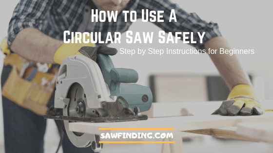 How to Use A Circular Saw Safely
