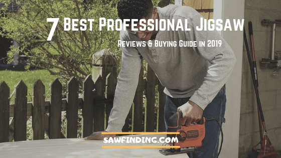 Best Professional Jigsaw Reviews