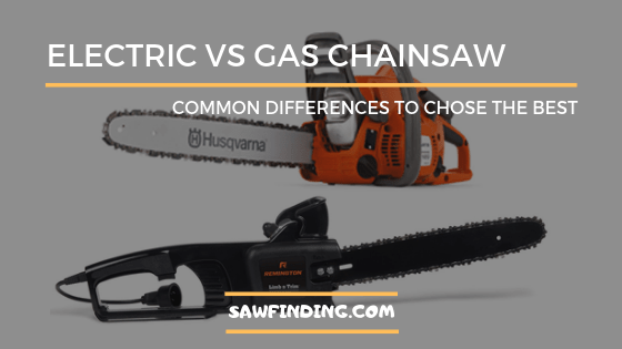 Electric chainsaw vs gas chainsaw